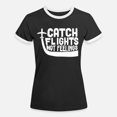 Flight Catch Flights Not Feelings - Women's Ringer T-Shirt