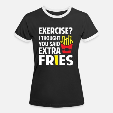 Fries Exercise? I thought you said extra Fries - Kontrast T-shirt dam