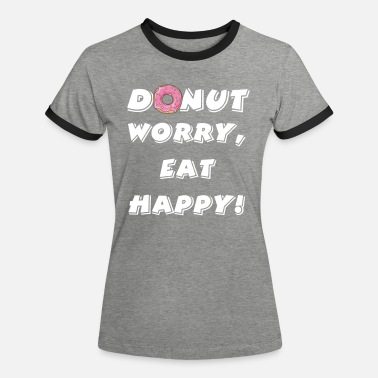 Donut worry - Women's Ringer T-Shirt
