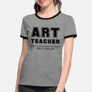Teacher Art Teacher Like A Regular Teacher Only Cooler - Women's Ringer T-Shirt