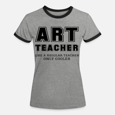 Art Art Teacher Like A Regular Teacher Only Cooler - Women's Ringer T-Shirt