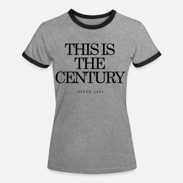 Century This is the Century - Women's Ringer T-Shirt