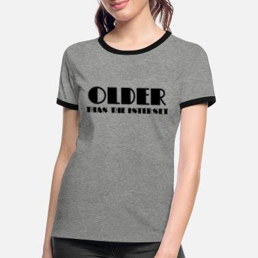 Internet Older than the internet - Vrouwen ringer T-Shirt