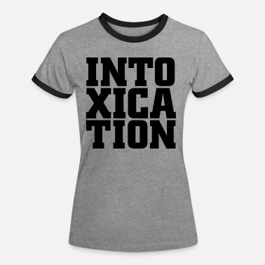 Intoxicated intoxication - Women's Ringer T-Shirt