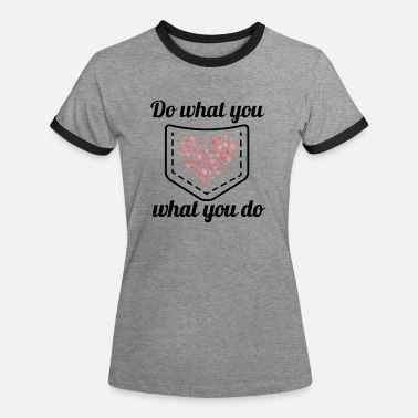 Do what you love - Love what you do - Frauen Ringer T-Shirt