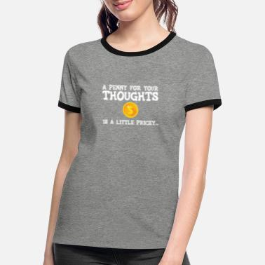 Quips A Penny For Your Thoughts Is A Little Pricey Word - Women's Ringer T-Shirt