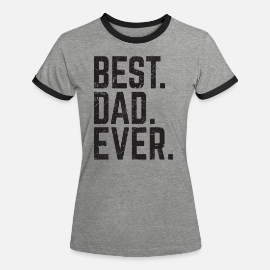 Play T-Shirts - Best Dad Ever - Women's Ringer T-Shirt heather grey/black