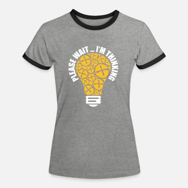 PLEASE WAIT ... I'M THINKING - Vrouwen ringer T-Shirt