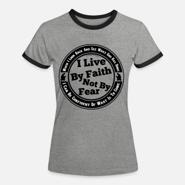 Christian Clothes I Live By Faith Not By Fear - Women's Ringer T-Shirt