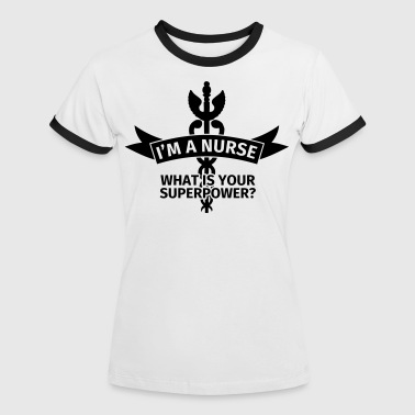 I'm a Nurse - What is Your Superpower? - Dame kontrast-T-shirt