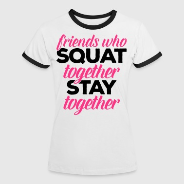 Friends Who Squat Gym Quote - Camiseta contraste mujer