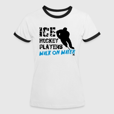 Ice Hockey Players Walk on Water - Women's Ringer T-Shirt