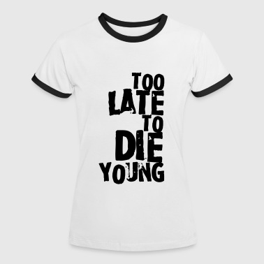 Too late to die young - Frauen Kontrast-T-Shirt