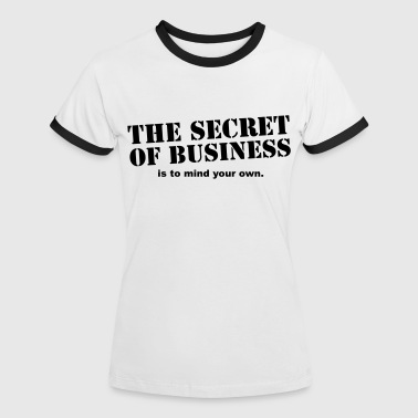 the secret of business is to mind your own - Women's Ringer T-Shirt