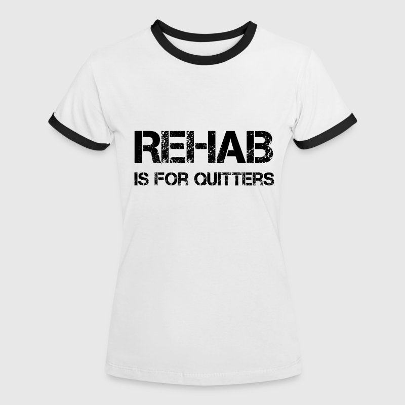 Rehab is for quitters - Frauen Kontrast-T-Shirt