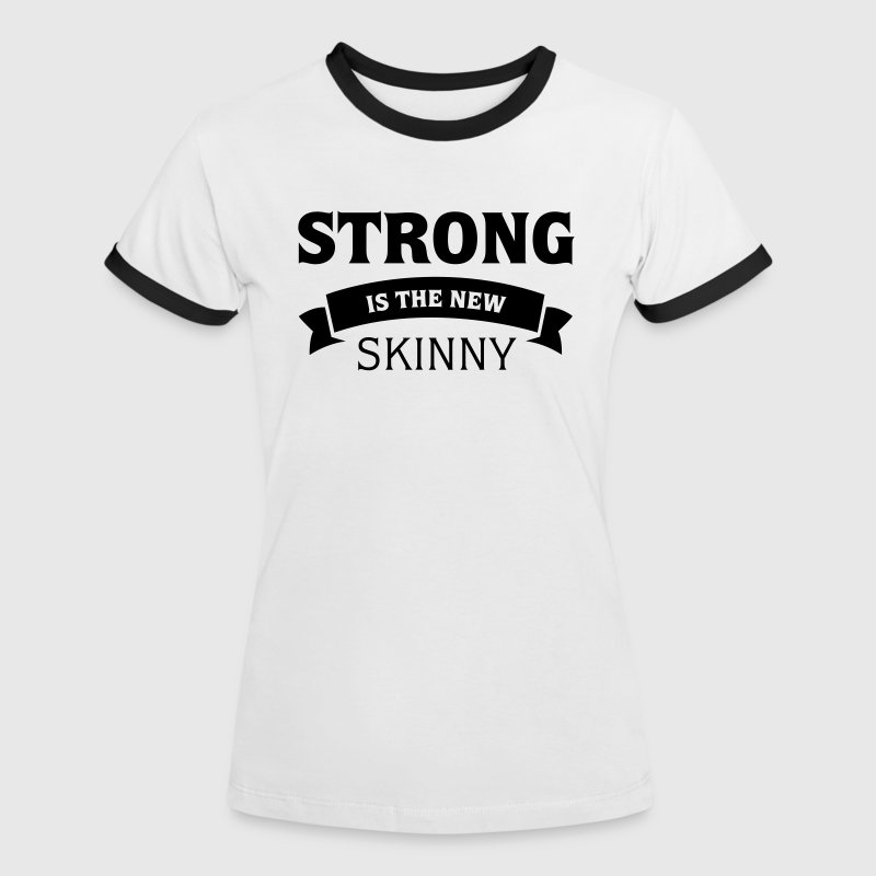 Strong Is The New Skinny - Women's Ringer T-Shirt
