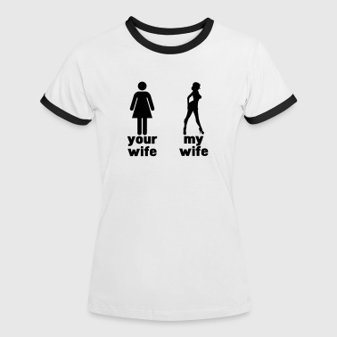 your wife vs my wife (choose DIGITAL DIRECT) - Vrouwen contrastshirt