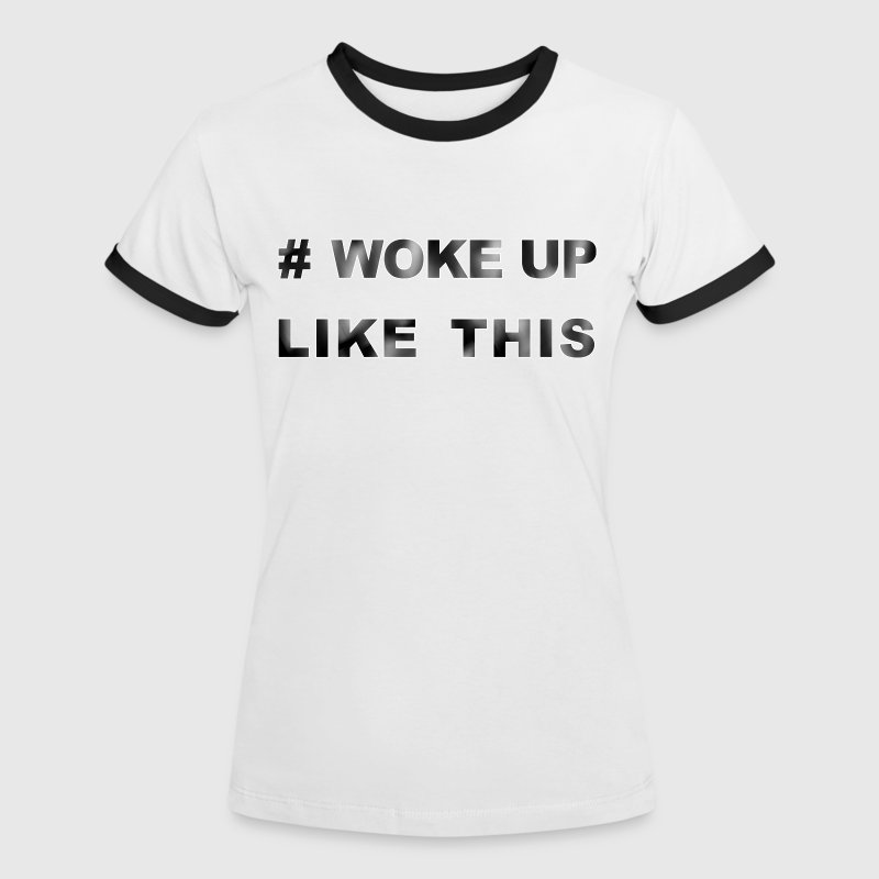 # woke up like this Statement funny sayings Tags - Women's Ringer T-Shirt