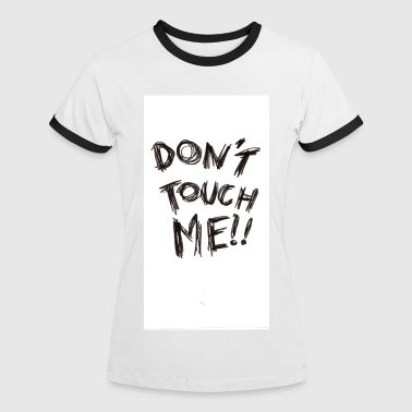 Don't Touch Me - Women's Ringer T-Shirt