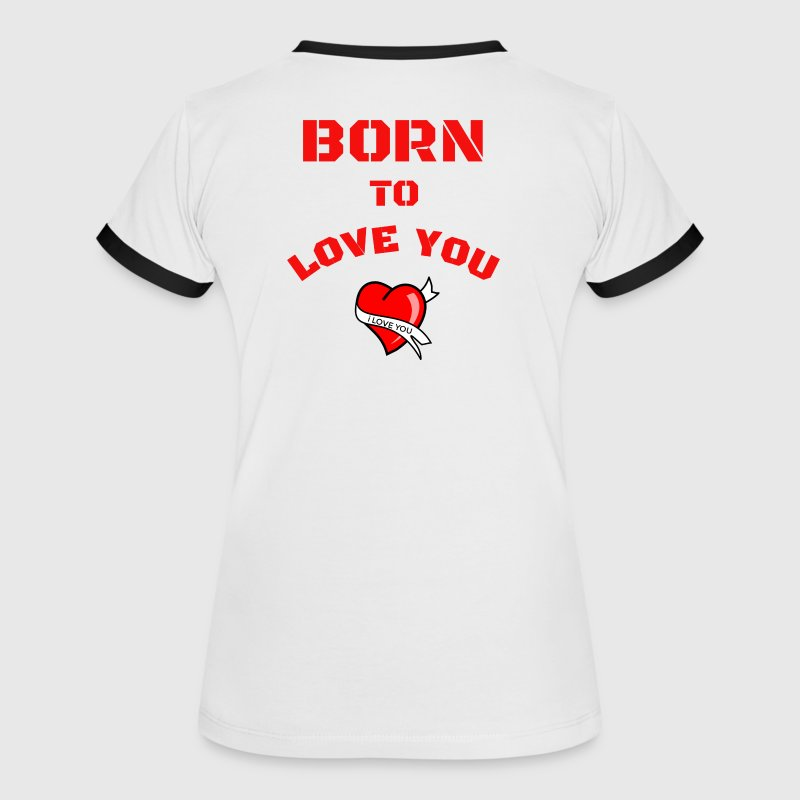 born to love you  - Frauen Kontrast-T-Shirt