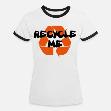 Recycle Recycle me - Recycle mich - Frauen Ringer T-Shirt