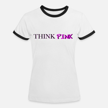 Think Pink THINK PINK - Women's Ringer T-Shirt