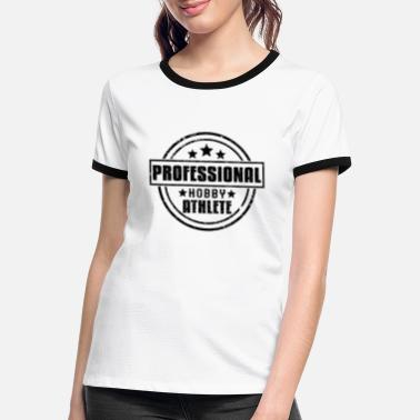 Professional Athletes Professional HOBBY athlete - Women's Ringer T-Shirt