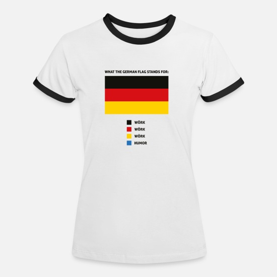 Fick T-Shirts - what the german flag stands for lustig Spruch - Frauen Ringer T-Shirt Weiß/Schwarz