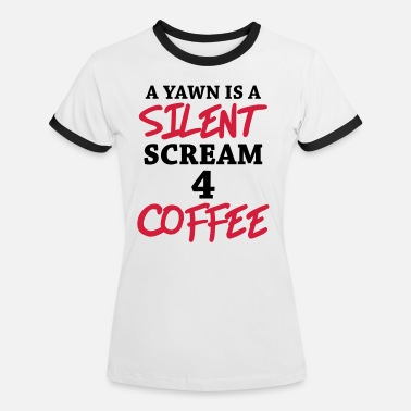 Silent A yawn is a silent scream for coffee - Women's Ringer T-Shirt