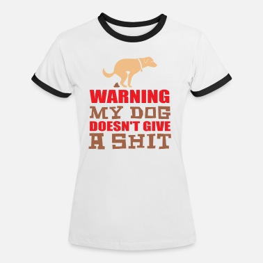 My dog does not give a sh * t - Women's Ringer T-Shirt