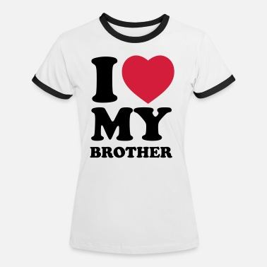 I Love My I love my brother - Kontrast T-shirt dam