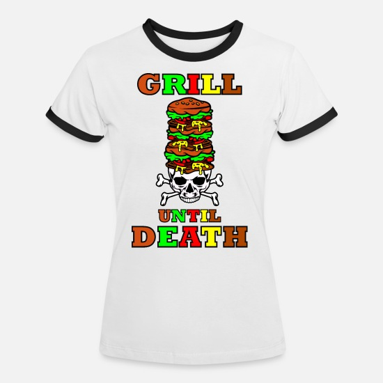 Gift Idea T-Shirts - Grill Burger Fest - Grill Until Death Quote Shirt - Women's Ringer T-Shirt white/black