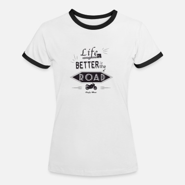 Moto - Life is better on the road - T-shirt contrasté Femme