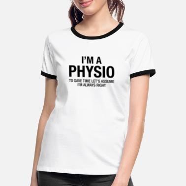 Therapy I'm A Physio - To Save Time.... - Women's Ringer T-Shirt