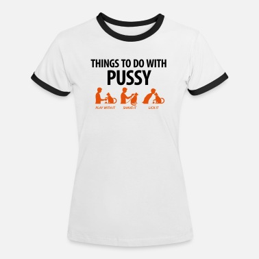 Funny Cat Things that you can do with a pussy. - Women's Ringer T-Shirt