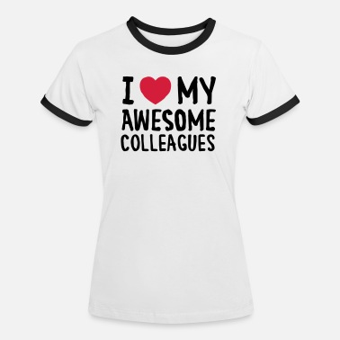 Collega I Love (Heart) My Awesome Colleagues - Vrouwen ringer T-Shirt