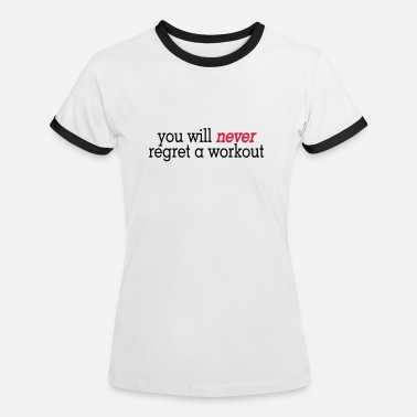 Never Regret you will never regret a workout 2c - Camiseta contraste mujer