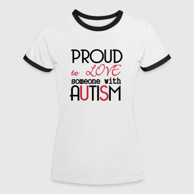 Autism Awareness Love someone with Autism - Women's Ringer T-Shirt