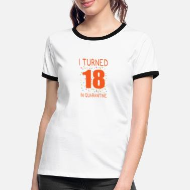 Coming I turned 18 in quarantine present years - Women's Ringer T-Shirt