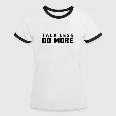 talk less do more - Women's Ringer T-Shirt