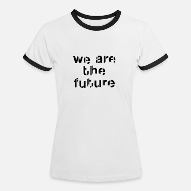 Future We are the future - Maglietta Contrast da donna