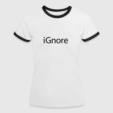 iGnore - Women's Ringer T-Shirt