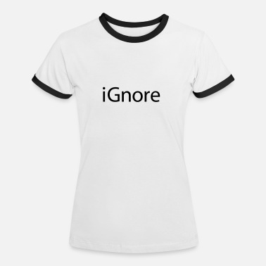 Ignorance iGnore - Women's Ringer T-Shirt