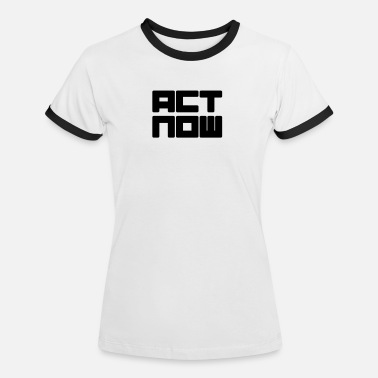 Act act now - Kontrast T-skjorte for kvinner