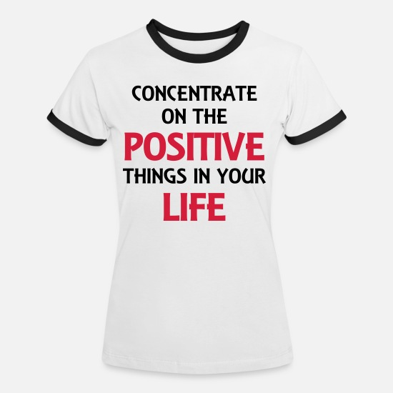 Love T-Shirts - Concentrate on the positive things - Women's Ringer T-Shirt white/black