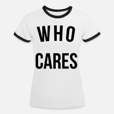 Funny Quotes Who Cares Funny Quote - Kontrast T-shirt dam