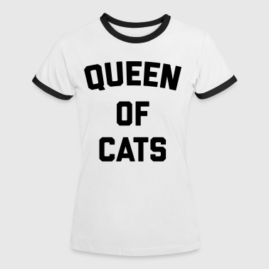 Queen Of Cats Funny Quote - Women's Ringer T-Shirt