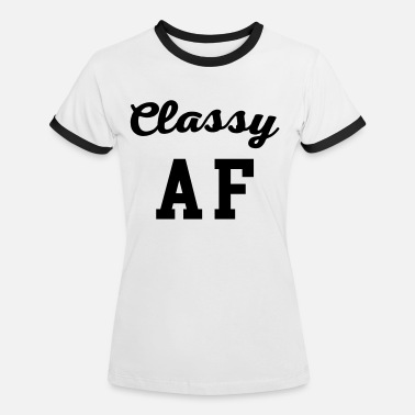 Classy Classy AF Funny Quote - Women's Ringer T-Shirt
