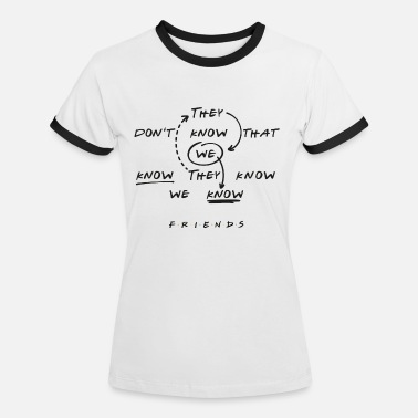 Joey Friends They Don't Know That We Know - Vrouwen ringer T-Shirt