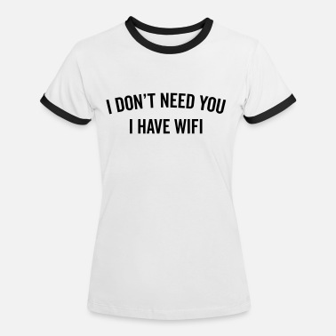 Wifi I Have WiFi Funny Quote  - Dame kontrast-T-shirt